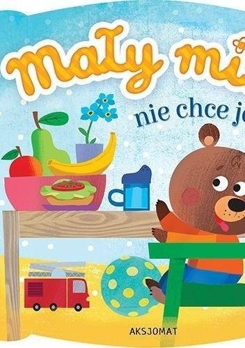 Okładka książki Mały miś nie chce jeść