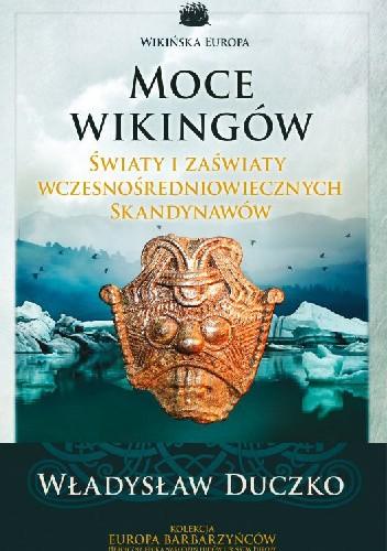 Okładka książki Moce wikingów. Światy i zaświaty wczesnośredniowiecznych Skandynawów
