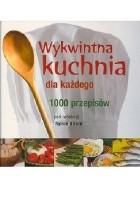 Wykwintna kuchnia dla każdego. 1000 przepisów