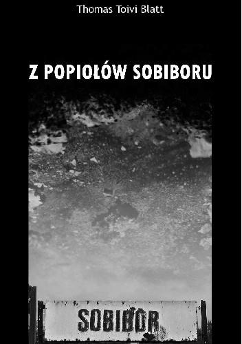 Okładka książki Z popiołów Sobiboru (skąd nie było powrotu) : historia przetrwania