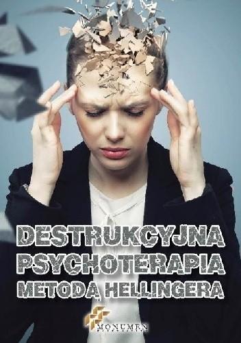 Okładka książki Destrukcyjna psychoterapia metodą Hellingera