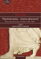 Psychoanaliza - ziemia obiecana? Dzieje psychoanalizy w Polsce 1900-1989. Część 1. Okres burzy i naporu