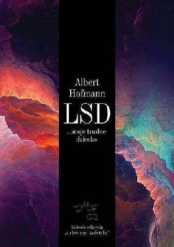 """Okładka książki LSD... Moje Trudne Dziecko. Historia Odkrycia """"Cudownego Narkotyku"""""""