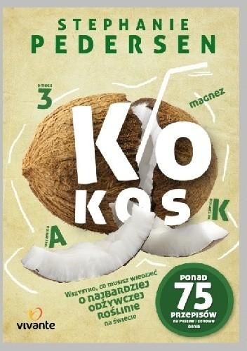 Okładka książki Kokos. Wszystko, co musisz wiedzieć o najbardziej odżywczej roślinie na świecie