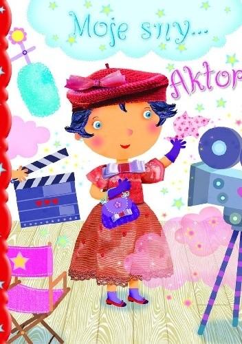 Okładka książki Aktorka. Moje sny