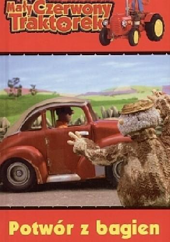 Okładka książki Mały Czerwony Traktorek. Potwór z bagien