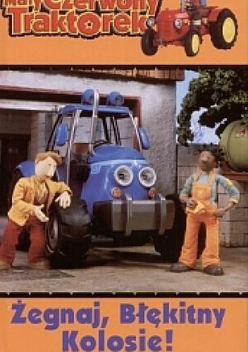 Okładka książki Mały czerwony traktorek. Żegnaj, błękitny kolosie!