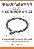 Pierwsze ćwierćwiecze. 25 lat public relations w Polsce