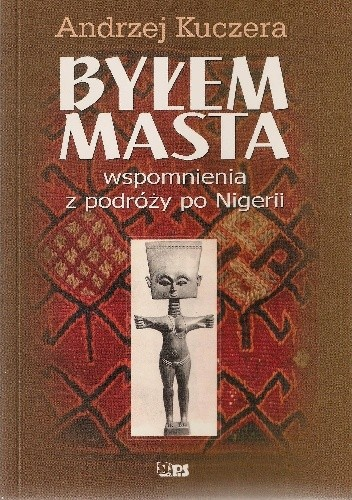 Okładka książki Byłem masta. Wspomnienia z podróży po Nigerii
