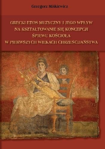 Okładka książki Grecki etos muzyczny i jego wpływ na kształtowanie się koncepcji śpiewu kościoła w pierwszych wiekach chrześcijaństwa