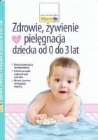 Zdrowie, żywienie i pielęgnacja dziecka od 0 do 3 lat