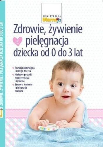 Okładka książki Zdrowie, żywienie i pielęgnacja dziecka od 0 do 3 lat
