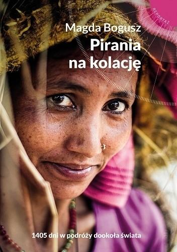 Okładka książki Pirania na kolację. 1405 dni w podróży dookoła świata