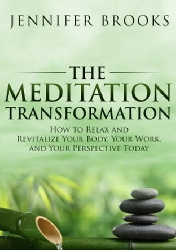Okładka książki The Meditation Transformation: How to Relax and Revitalize Your Body, Your Work, and Your Perspective Today