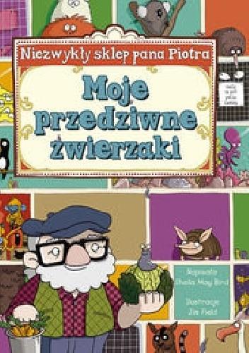 Okładka książki Niezwykły sklep Pana Piotra. Moje przedziwne zwierzaki.