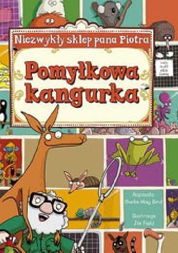 Okładka książki Niezwykły sklep Pana Piotra. Pomyłkowa kangurka