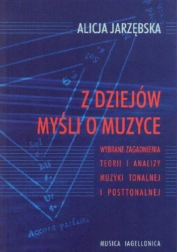 Okładka książki Z dziejów myśli o muzyce. Wybrane zagadnienia teorii i analizy muzyki tonalnej i posttonalnej