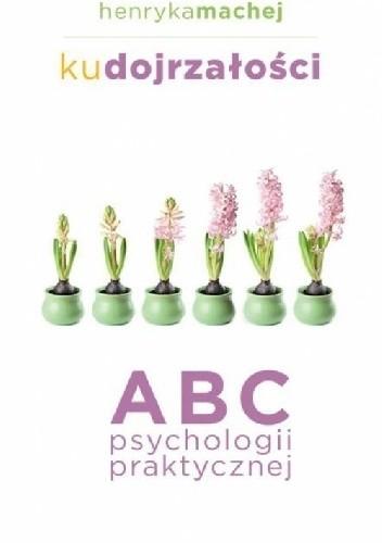 Okładka książki Ku dojrzałości. ABC psychologii praktycznej
