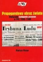 Propagandowy obraz świata. Polityczne kampanie prasowe w PRL 1956-1980. Model analityczno-koncepcyjny