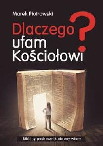 Okładka książki Dlaczego Ufam Kościołowi? Biblijny podręcznik obrony wiary