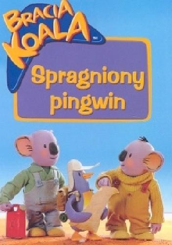 Okładka książki Bracia Koala. Spragniony pingwin