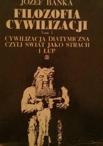 Okładka książki Filozofia cywilizacji  tom I