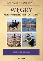 Węgry. Przewodnik historyczny. Polskie ślady