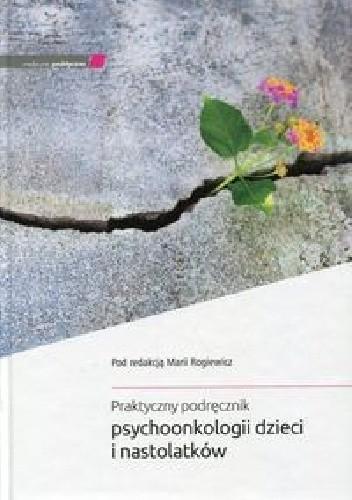Okładka książki Praktyczny podręcznik psychoonkologii dzieci i nastolatków