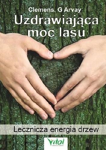 Okładka książki Uzdrawiająca moc lasu. Lecznicza energia drzew