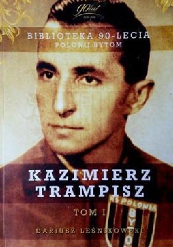 Okładka książki Biblioteka 90-lecia Polonii Bytom. Kazimierz Trampisz
