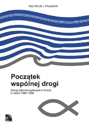 Okładka książki Początek wspólnej drogi. Dialog katolicko-żydowski w Polsce w latach 1986-1994