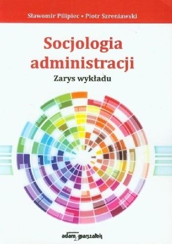Okładka książki Socjologia administracji. Zarys wykładu
