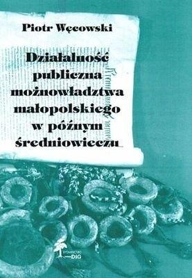 Okładka książki Działalność publiczna możnowładztwa małopolskiego w późnym ś