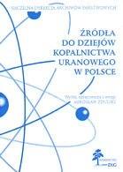 Okładka książki Źródła dziejów kopalnictwa uranowego w Polsce