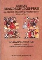 Dzieje Brandenburgii-Prus. Na progu czasów nowożytnych 1500-