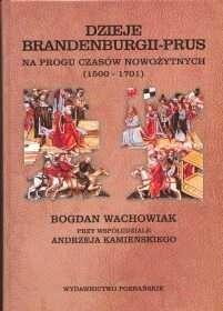 Okładka książki Dzieje Brandenburgii-Prus. Na progu czasów nowożytnych 1500-
