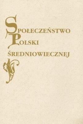 Okładka książki Społeczeństwo Polski średniowiecznej. Zbiór studiów. Tom IX