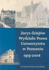 Okładka książki Zarys dziejów wydziału prawa Uniwersytetu w Poznaniu 1919-2004