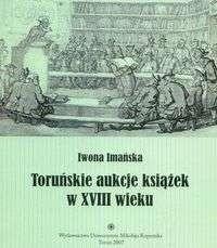 Okładka książki Toruńskie aukcje książek w XVIII wieku