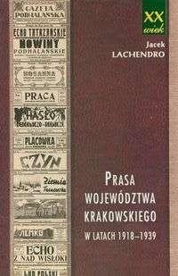 Okładka książki Prasa województwa krakowskiego w latach 1918-1939