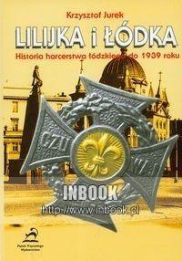 Okładka książki Lilijka i łódka Historia harcerstwa łódzkiego do 1939 roku
