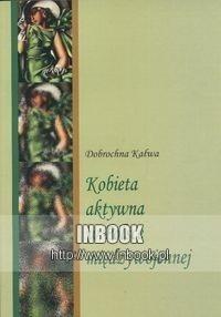Okładka książki Kobieta aktywna w Polsce międzywojennej - Kałwa Dobrochna