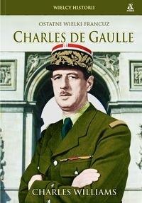 Okładka książki Charles de Gaulle: Ostatni wielki Francuz