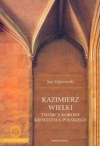 Okładka książki Kazimierz Wielki twórca korony królestwa polskiego