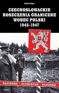 Okładka książki Czechosłowackie roszczenia graniczne wobec Polski 1945-1947. Rac