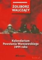 Żoliborz walczący Kalendarium Powstania Warszawskiego 1944 roku