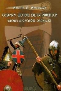 Okładka książki Topory wojów piastowskich Bitwa o Ostrów Lednicki
