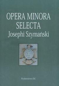 Okładka książki Opera minora selecta, Josephi Szymański