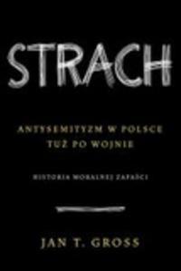 Okładka książki Strach. Antysemityzm w Polsce tuż po wojnie. Historia moralnej zapaści