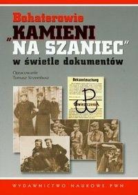 Okładka książki Bohaterowie Kamieni na szaniec w świetle dokumentów